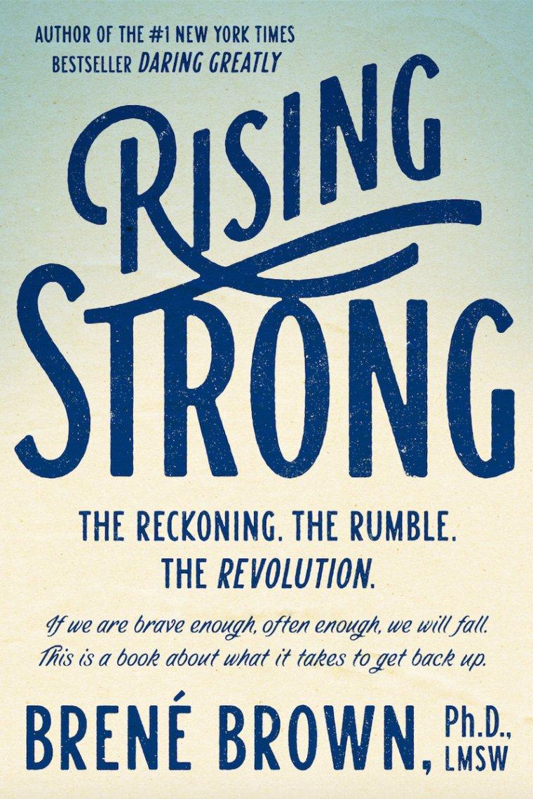 Rising Strong, Brene Brown, New York Times bestseller, shame, bravery, brave, emotional strength, vulnerability, risk management, strategic risk