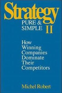 Strategy, Strategy Pure and Simple, competition, competitors, strategic planning, Michel Robert, strategy book